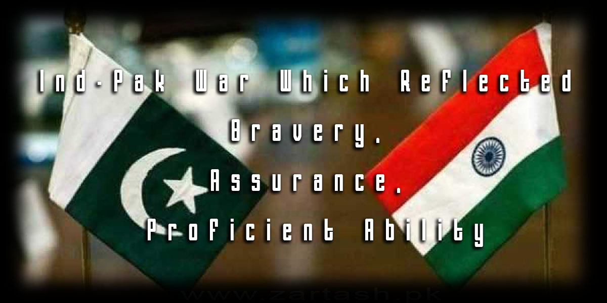 Ind-Pak war which reflected bravery, assurance, proficient ability