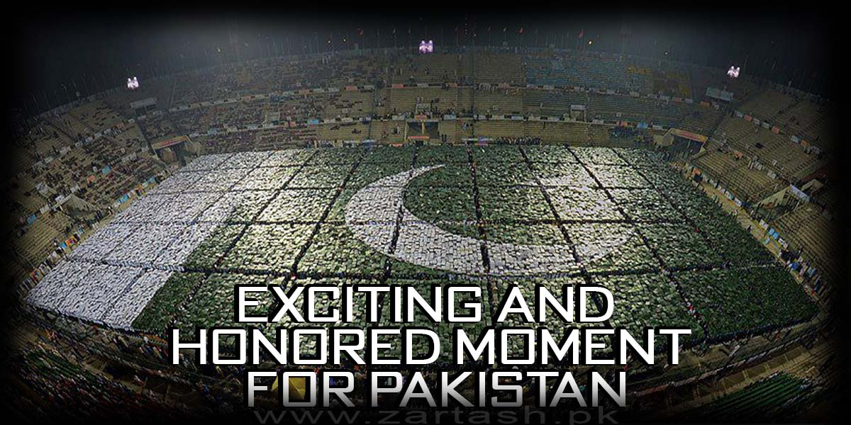 exciting and honored moment for Pakistan