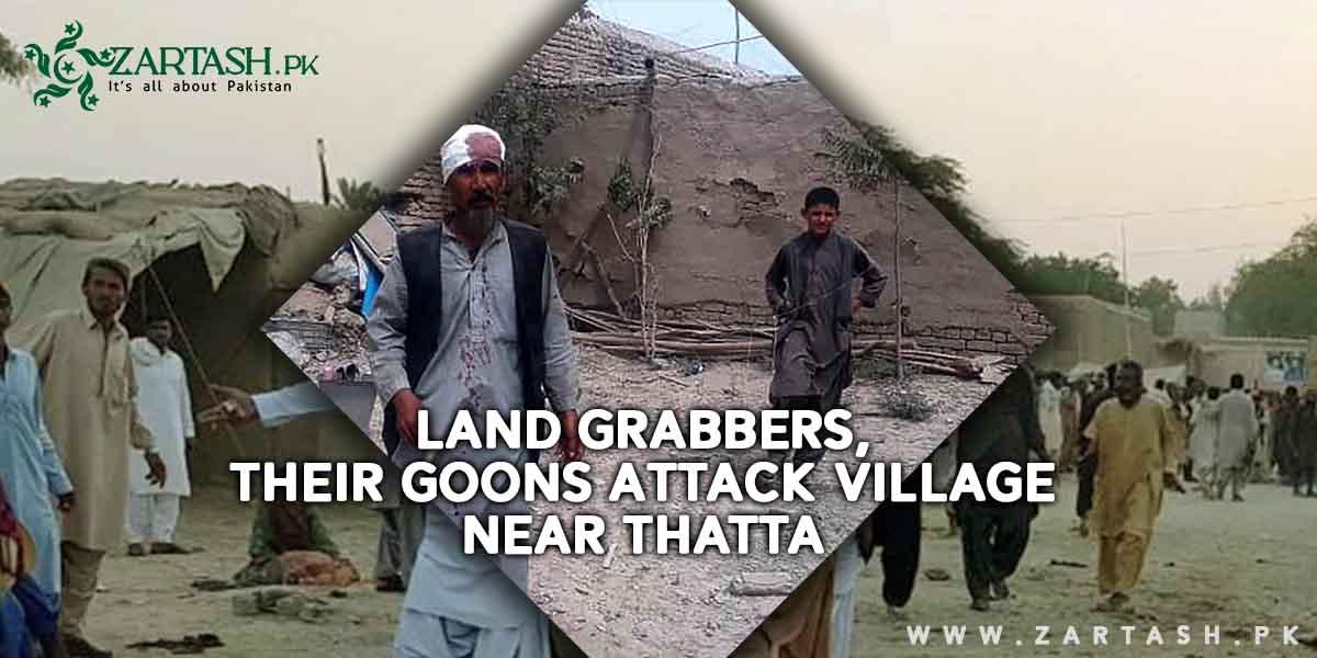 Land Grabbers, Their Goons Attack Village Near Thatta